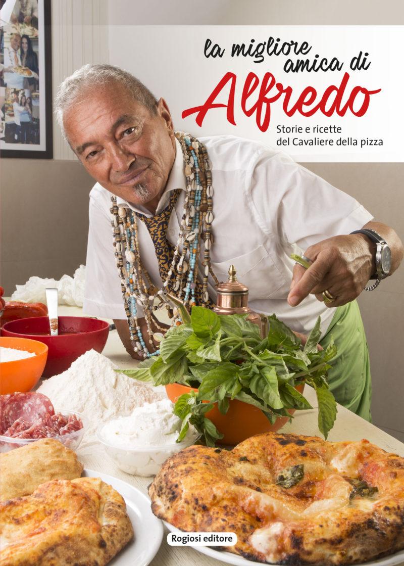 La Migliore amica di Alfredo - Storie e ricette del Cavaliere della pizza