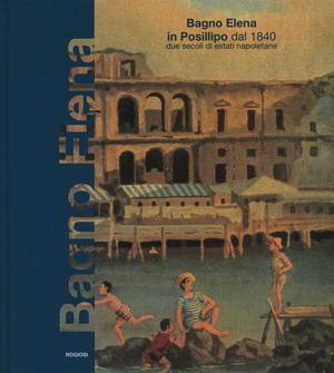 Bagno Elena in Posillipo del 1840. Due secoli di estate napoletane.