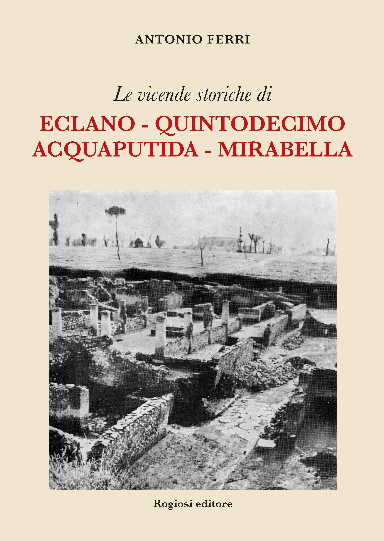 Le vicende storiche di Eclano - Quintodecimo - Acquaputida - Mirabella