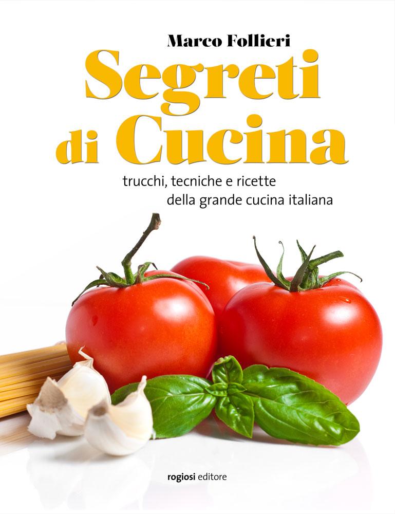 Segreti di Cucina - trucchi, tecniche e ricette della gastronomia italiana