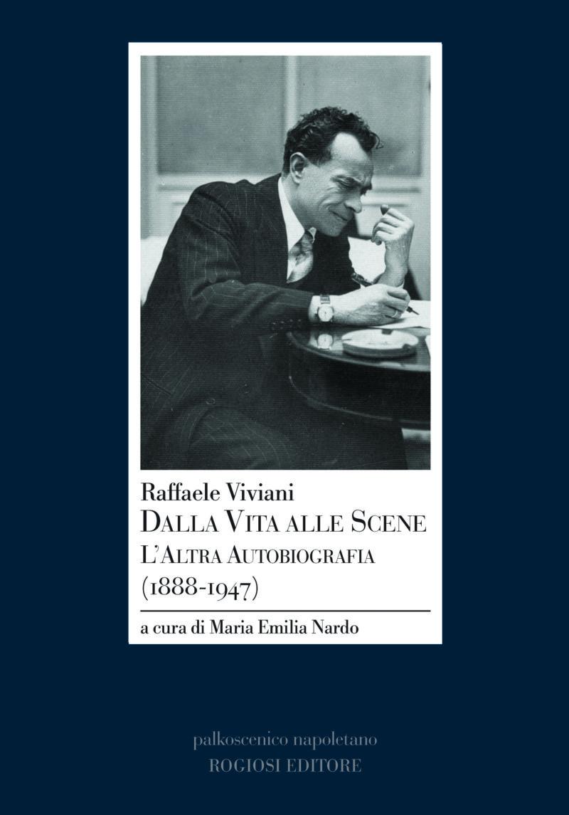 Raffaele Viviani Dalla Vita alle Scene L'Altra Autobiografia (1888-1947)