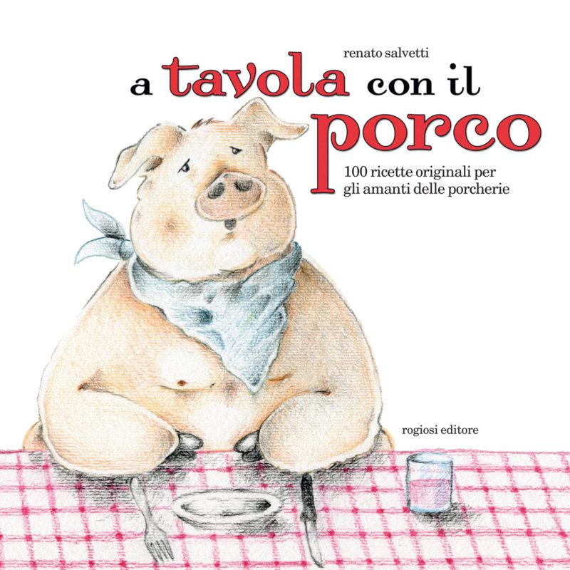 A tavola con il porco Cento ricette per gli amanti delle porcherie