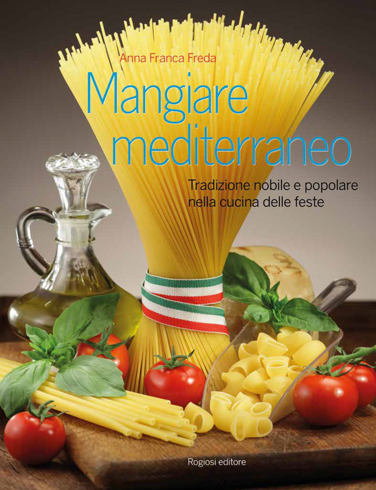 Mangiare Mediterraneo - Tradizione nobile e popolare nella cucina delle feste