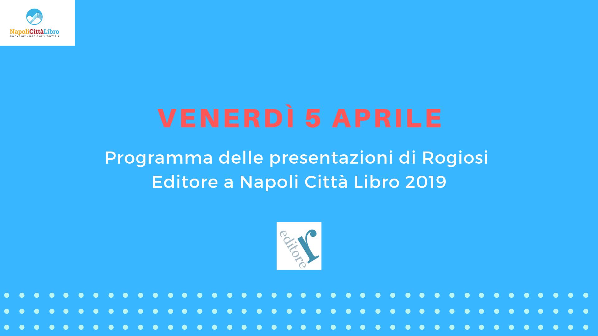 Venerdì 5 Aprile: le nostre presentazioni a NapoliCittàLibro