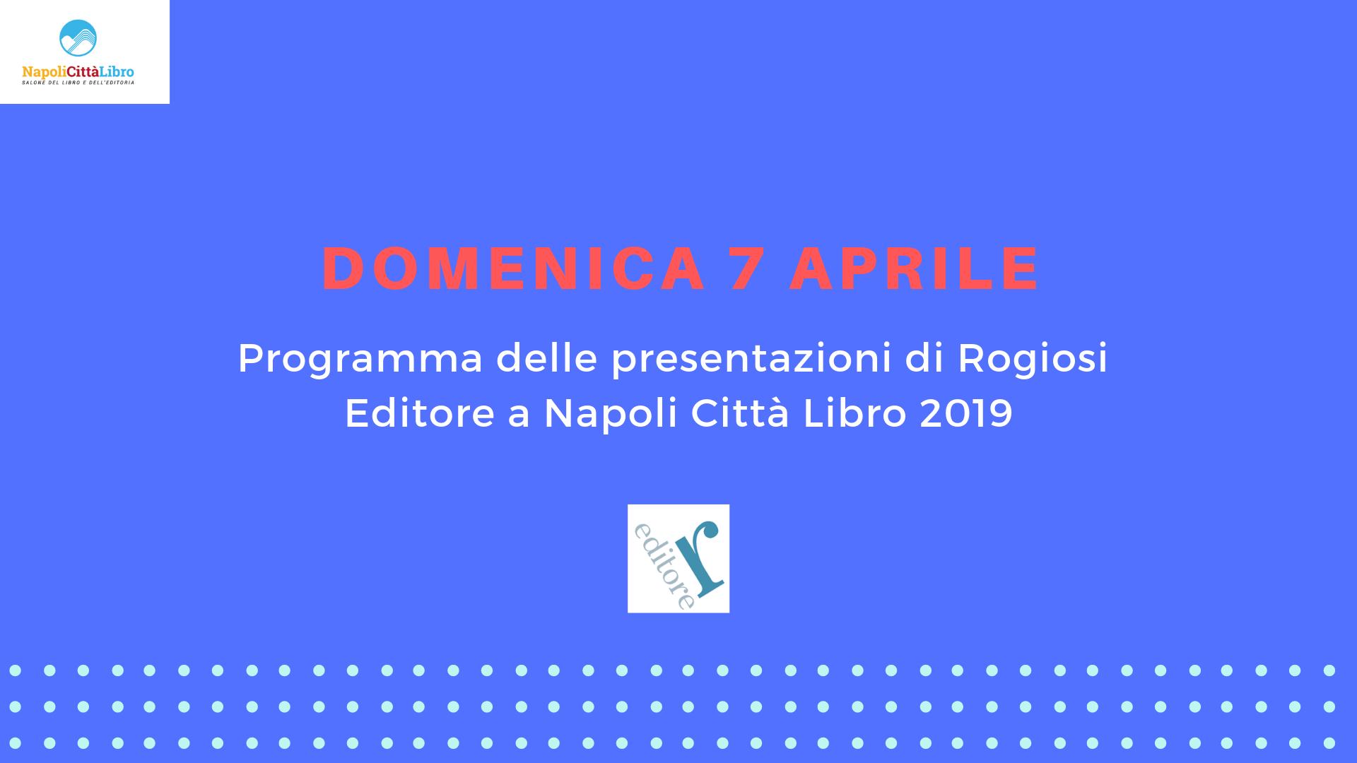 Domenica 7 Aprile: le nostre presentazioni a NapoliCittàLibro